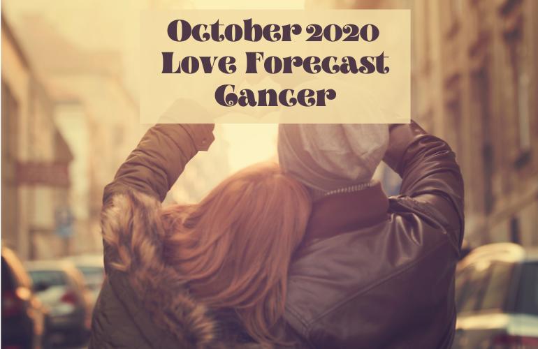 cancer october 2020 love horoscope